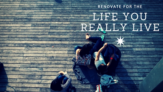 renovate for the life you live